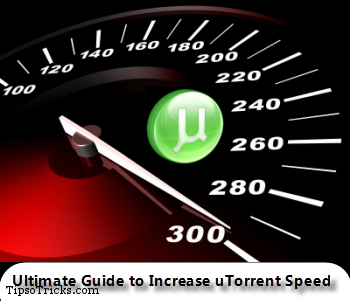Ultimate Guide to increase uTorrent Download Speed
